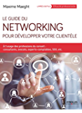 Le guide du networking pour développer votre clientèle: A l'usage des professions du conseil : consultants, avocats, experts-comptables, SSII, etc.