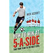 How to Win at 5-a-Side: Take Your Team to the Next Level