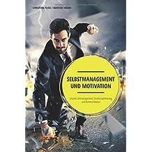 Selbstmanagement und Motivation: Smartes Zeitmanagement, Strukturoptimierung und Kommunikation