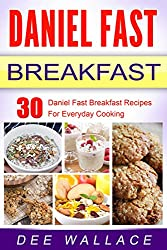 Daniel Fast Breakfast: 30 Daniel Fast Breakfast Recipes For Everyday Cooking (English Edition)