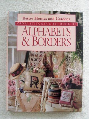 Better Homes And Gardens Cross Stitch (Cross-Stitcher's Big Book of Alphabets & Borders)