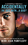 Accidentally In Love With...A God? (The Accidentally Yours Series)