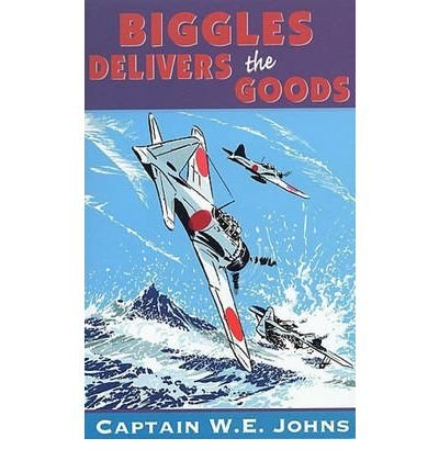 [(Biggles Delivers the Goods)] [Author: W. E. Johns] published on (August, 1994)