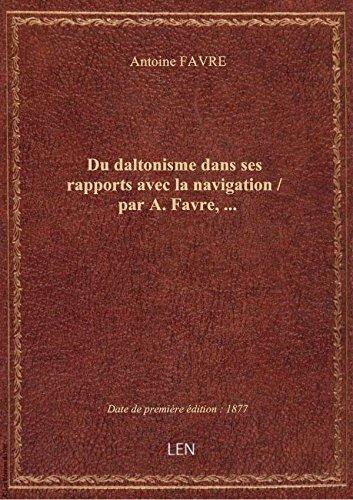 Du daltonisme dans ses rapports avec la navigation / par A. Favre,...