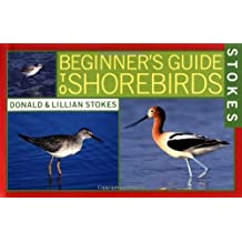 Stokes Beginner's Guide to Shorebirds 1st edition by Stokes, Donald, Stokes, Lillian (2001) Paperback