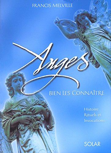 Anges : Bien les connaître, histoire, rituels et invocations par Francis Melville