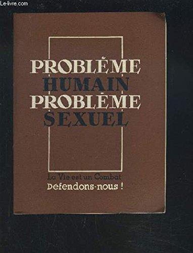 PROBLEME HUMAIN PROBLEME SEXUEL - LA VIE EST UN COMBAT DEFENDONS NOUS !.