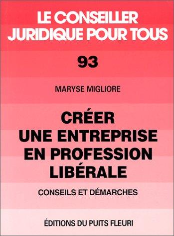 Créer une entreprise en profession libérale. Conseils et démarches, numéro 93, 1ère édition