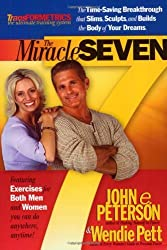 The Miracle Seven: 7 Amazing Exercises that Slim, Sculpt, and Build the Body in 20 Minutes a Day by John E. Peterson (2004-10-25)