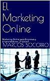 El Marketing Online: Marketing Online para Empresas y Emprendedores. 2ª Edición