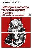 Historiografía, marxismo y compromiso político en España: Del franquismo a la actualidad (Historia)