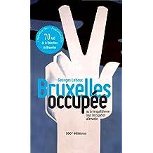 Bruxelles occupée: Ou la vie quotidienne sous l'occupation allemande (French Edition)