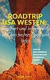Roadtrip USA Westen: Inspiriert und informiert! - Mit den besten Tipps und Infos: Alles zur Reisevorbereitung und den Highlights auf deinem USA Roadtrip