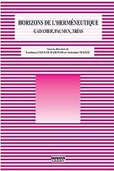 Horizons de l'herméneutique : Gadamer, Paumen, Trias