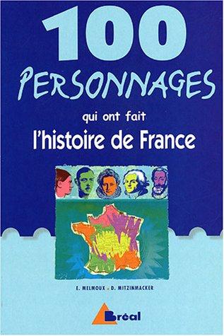 100 Personnages qui ont fait l'histoire de France