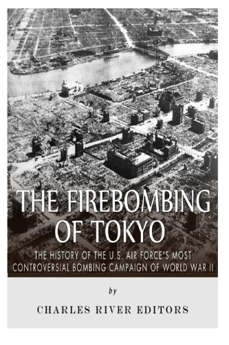 the-firebombing-of-tokyo-the-history-of-the-us-air-forces-most-controversial-bombing-campaign-of-wor