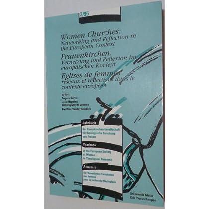 Women Churches: Networking and Reflection in the European Context - Frauenkirchen: Vernetzung Und Reflexion Im Europaischen Kontext - Eglises De ... Et Reflections Dans Le Contexte Europeen