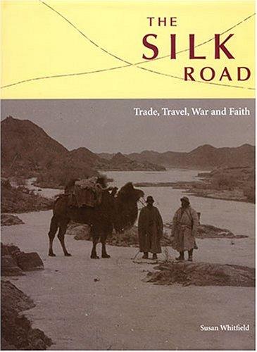 The Silk Road: Trade, Travel, War And Faith
