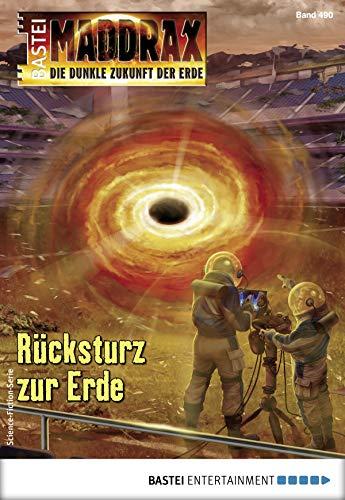 Maddrax 490 - Science-Fiction-Serie: Rücksturz zur Erde