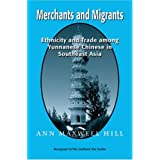 Merchants and Migrants: Ethnicity and Trade Yunnanese Chinese in South East Asia (Southeast Asia Studies Monograph Series)