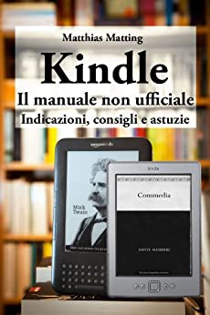 Kindle - il manuale non ufficiale. Indicazioni, consigli e astuzie di [Matting, Matthias]