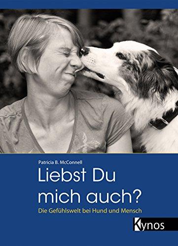 Liebst Du mich auch?: Die Gefühlswelt bei Hund und Mensch (Das besondere Hundebuch)