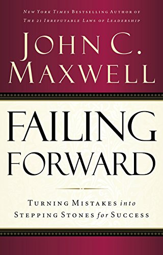 Failing Forward: Turning Mistakes into Stepping Stones for Success por John C. Maxwell