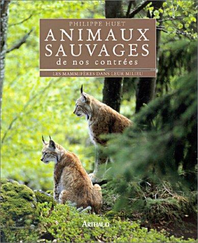 Animaux sauvages de nos contrées : Les mamifères dans leur milieu par Philippe Huet
