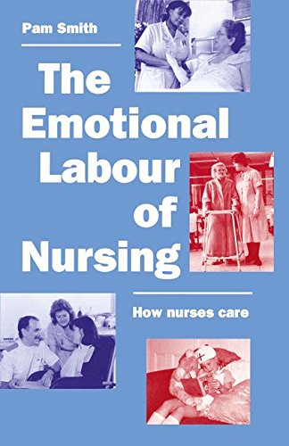 The Emotional Labour of Nursing: Its Impact on Interpersonal Relations, Management and Educational Environment