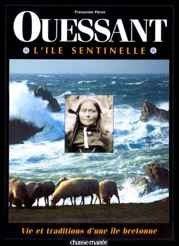 Ouessant ;  L'île sentinelle : Vie et traditions d'une île bretonne