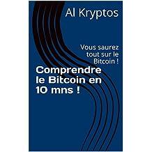 Comprendre le Bitcoin en 10 mns !: Vous saurez tout sur le Bitcoin ! (French Edition)