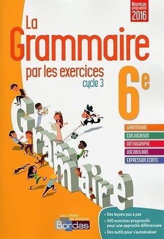 La grammaire par les exercices 6e ? Cahier d'exercices (Éd. 2016) (2016-06-21)