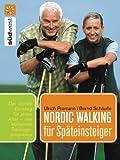 Nordic Walking für Späteinsteiger: Praktische Übungen für einen leichten Einstieg in jedem Alter