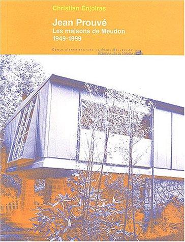 Jean Prouvé : Les Maisons de Meudon, 1949-1999 par Christian Enjolras
