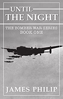 Until the Night (The Bomber War Book 1) by [Philip, James]