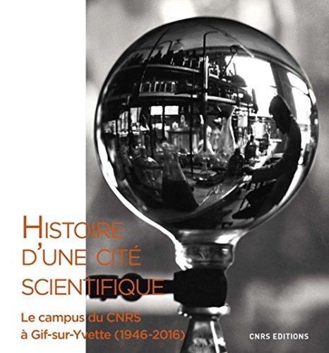 Histoire d'une cité scientifique. Le campus du CNRS à Gif-sur-Yvette (1946-2016) par Denis Guthleben