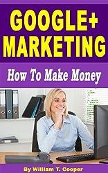 Google+ Marketing: How to Make Money (English Edition)