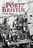 The Port of Bristol (Archive Photographs) by Andy King front cover
