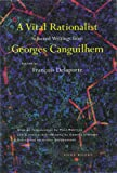 A Vital Rationalist: Selected Writings from Georges Canguilhem