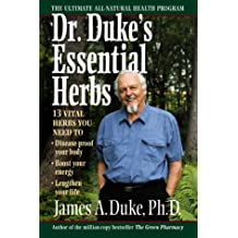 Dr. Duke's Essential Herbs: 13 Vital Herbs You Need to Disease Proof Your Body, Boost Your Energy, Lengthen Your Life