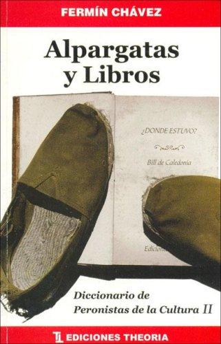 Alpargatas y Libros: Diccionario de Peronistas de la Cultura II (Biblioteca de Ensayistas Contemporaneos)