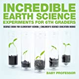 Best Books For 6th Graders - Incredible Earth Science Experiments for 6th Graders Review