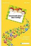 Grammatik üben - aber richtig!: Übungsbuch für Kinder mit Deutsch als Zweitsprache (inklusive mehrsprachiger Bildkarten) ab der 2. Klasse Volksschule/Grundschule