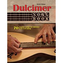 Dulcimer Songbook: 70 popular songs for dulcimer in D-A-D tuning
