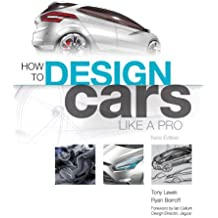 HOW TO DESIGN CARS LIKE A PRO BY Lewin, Tony(Author)11-2010( Paperback )
