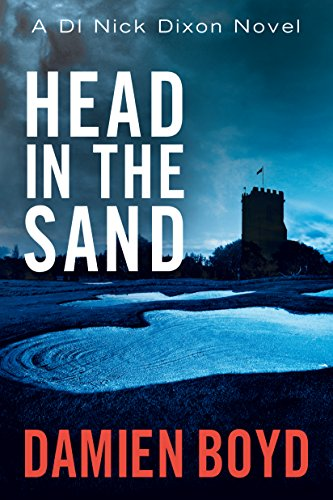 Head in the Sand (DI Nick Dixon Series Book 2) by Damien Boyd