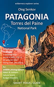 PATAGONIA, Torres del Paine National Park: Smart Travel Guide for Nature Lovers, Hikers, Trekkers, Photographers (Wilderness Explorer Book 2) (English Edition) di [Senkov, Oleg]