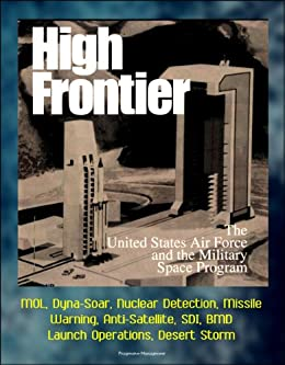 High Frontier: The U. S. Air Force and the Military Space ...