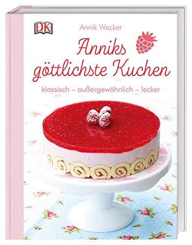 Anniks göttlichste Kuchen: klassisch - außergewöhnlich - lecker