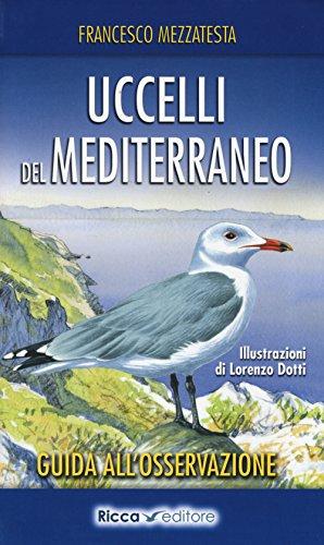 Uccelli del Mediterraneo. Guida all'osservazione. Ediz. a colori (Biowatching) por Francesco Mezzatesta
